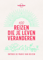 Lonely Planet 100 reizen die je leven veranderen
